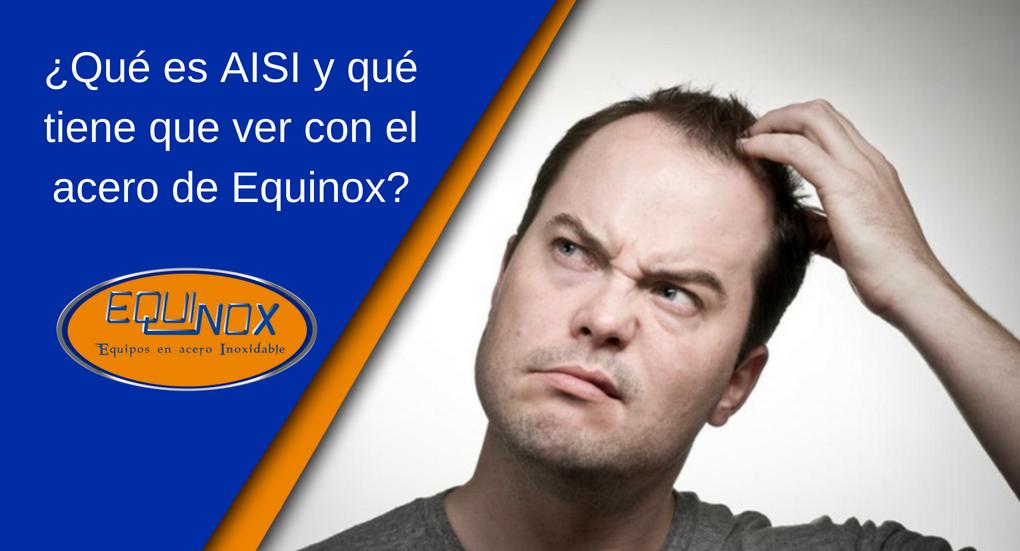 Qué es AISI y qué tiene que ver con el acero de Equinox