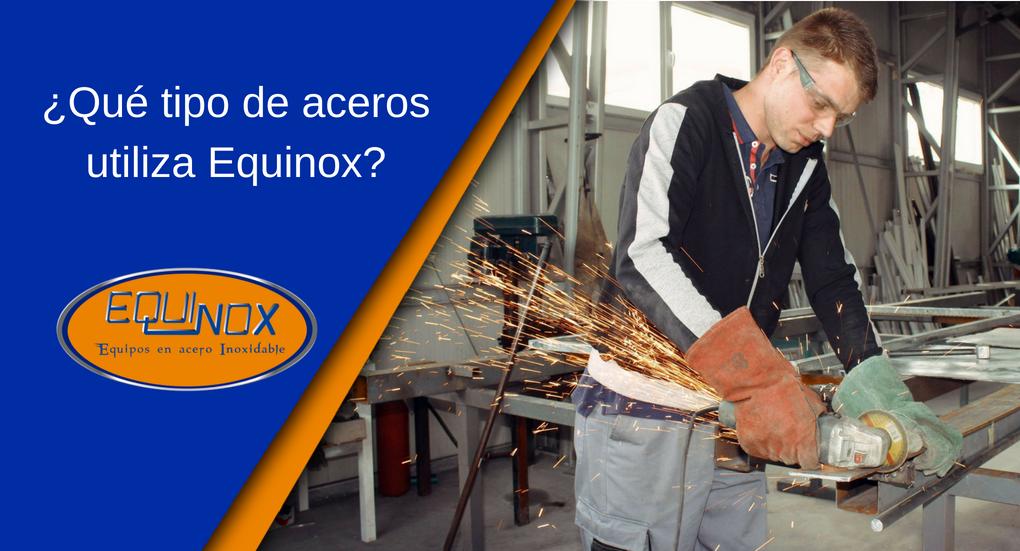 Qué tipo de aceros utiliza Equinox